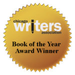 Chicago Writers Association Book of the Year Award Winner