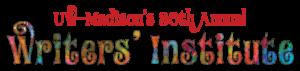 UW-Madison's 30th Annual Writers' Institute Logo